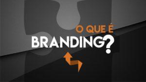 Branding: Aprenda como construir uma marca na cabeça do consumidor