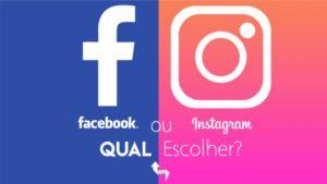 Facebook ou Instagram? Qual as redes sociais mais indicadas para seu negócio?